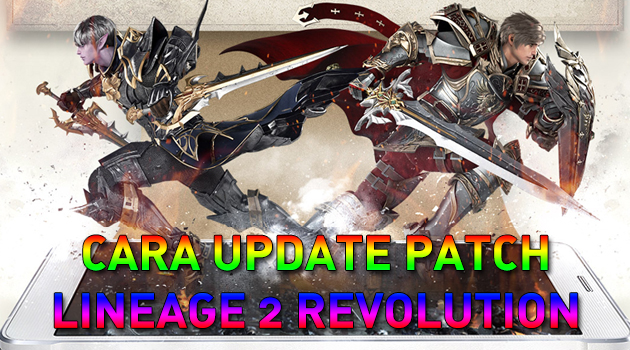"""Ini dia Cara Mudah update patch game Lineage 2 Revolution Mobile<span class=""""wtr-time-wrap after-title""""><span class=""""wtr-time-number"""">2</span> min read</span>"""