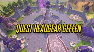 Panduan Quest Headgear Ragnarok M Eternal Love di kota Geffen