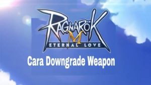 "Cara Downgrade Weapon / Equipment di Ragnarok Eternal Love Mobile<span class=""wtr-time-wrap after-title""><span class=""wtr-time-number"">1</span> min read</span>"
