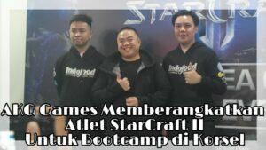 Atlet StarCraft II Sea Games Indonesia Diberangkatkan ke Korea Selatan Untuk Pelatihan Oleh AKG Games