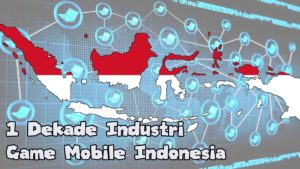 Satu Dekade Industri Game Mobile Indonesia Sempat dikira judi online (Bagian 1)
